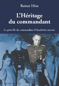 L'héritage du commandant. Le petit-fils du commandant d'Auschwitz raconte